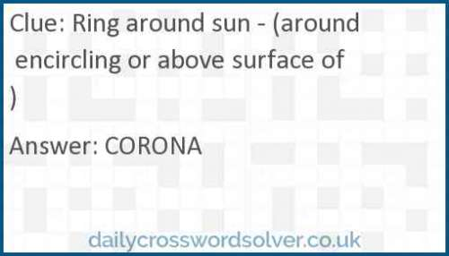 Ring around sun - (around encircling or above surface of) crossword answer