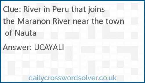 River in Peru that joins the Maranon River near the town of Nauta crossword answer
