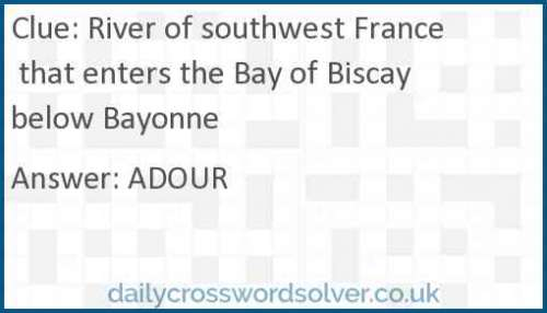 River of southwest France that enters the Bay of Biscay below Bayonne crossword answer