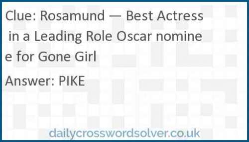 Rosamund — Best Actress in a Leading Role Oscar nominee for Gone Girl crossword answer