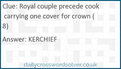 Royal couple precede cook carrying one cover for crown (8) crossword answer