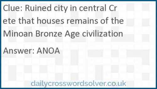 Ruined city in central Crete that houses remains of the Minoan Bronze Age civilization crossword answer