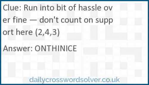 Run into bit of hassle over fine — don't count on support here (2,4,3) crossword answer