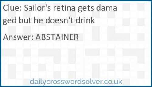 Sailor's retina gets damaged but he doesn't drink crossword answer