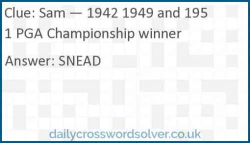 Sam — 1942 1949 and 1951 PGA Championship winner crossword answer