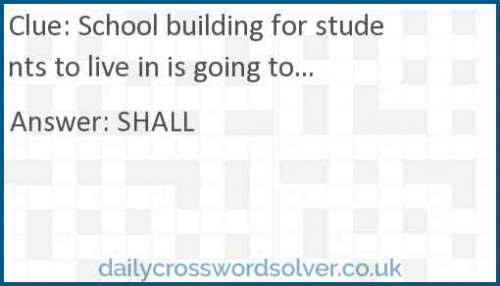 School building for students to live in is going to... crossword answer