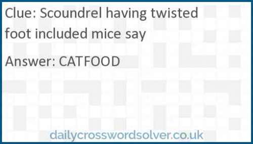 Scoundrel having twisted foot included mice say crossword answer