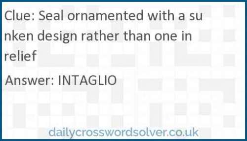 Seal ornamented with a sunken design rather than one in relief crossword answer