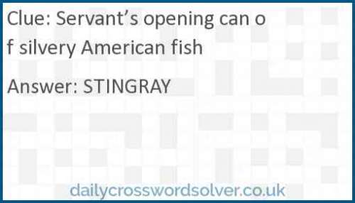 Servant's opening can of silvery American fish crossword answer