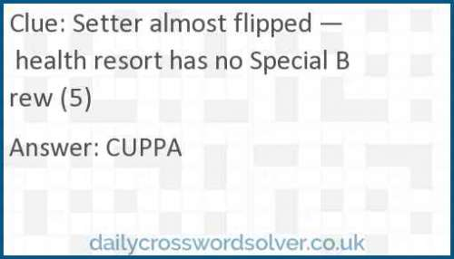 Setter almost flipped — health resort has no Special Brew (5) crossword answer