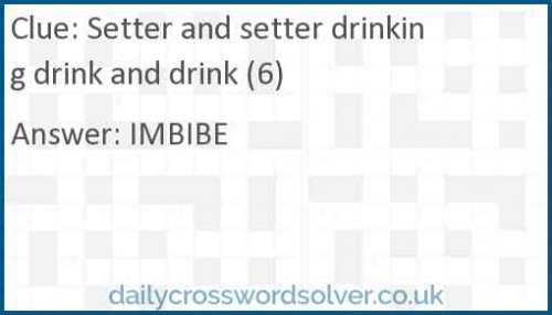 Setter and setter drinking drink and drink (6) crossword answer