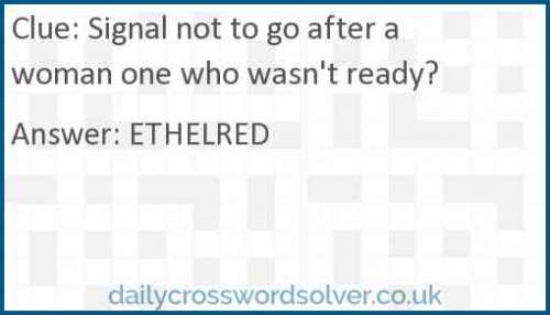 Signal not to go after a woman one who wasn't ready? crossword answer