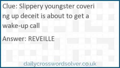 Slippery youngster covering up deceit is about to get a wake-up call crossword answer