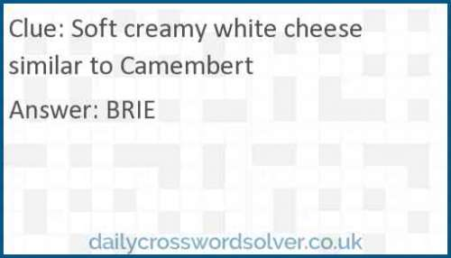 Soft creamy white cheese similar to Camembert crossword answer