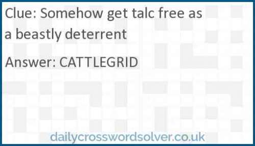 Somehow get talc free as a beastly deterrent crossword answer
