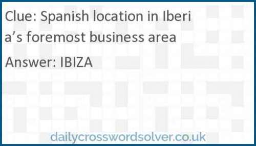 Spanish location in Iberia's foremost business area crossword answer