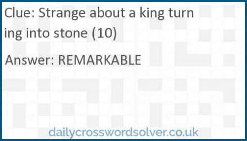 Strange about a king turning into stone (10) crossword answer