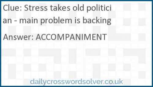 Stress takes old politician - main problem is backing crossword answer