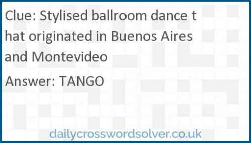 Stylised ballroom dance that originated in Buenos Aires and Montevideo crossword answer