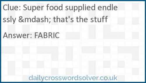 Super food supplied endlessly — that's the stuff crossword answer
