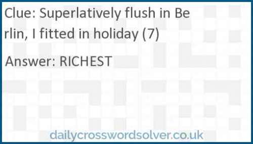 Superlatively flush in Berlin, I fitted in holiday (7) crossword answer