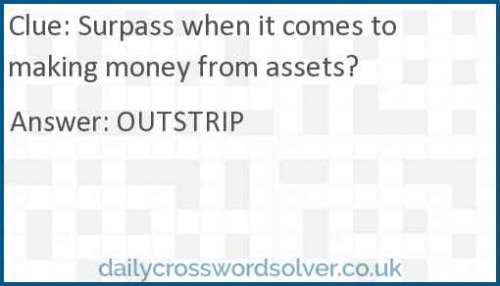 Surpass when it comes to making money from assets? crossword answer