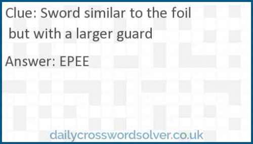 Sword similar to the foil but with a larger guard crossword answer