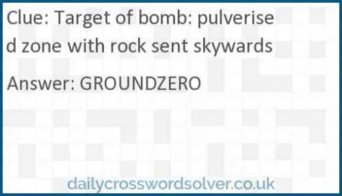 Target of bomb: pulverised zone with rock sent skywards crossword answer