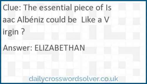 The essential piece of Isaac Albéniz could be  Like a Virgin ? crossword answer