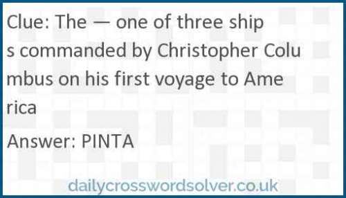 The — one of three ships commanded by Christopher Columbus on his first voyage to America crossword answer