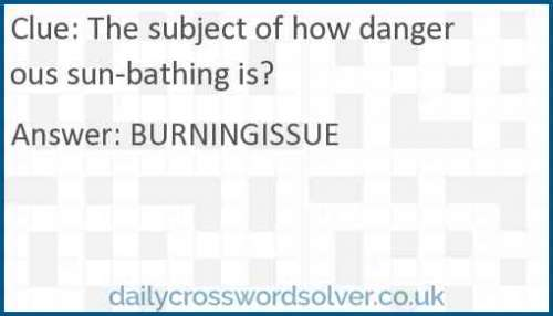 The subject of how dangerous sun-bathing is? crossword answer