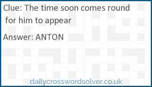 The time soon comes round for him to appear crossword answer