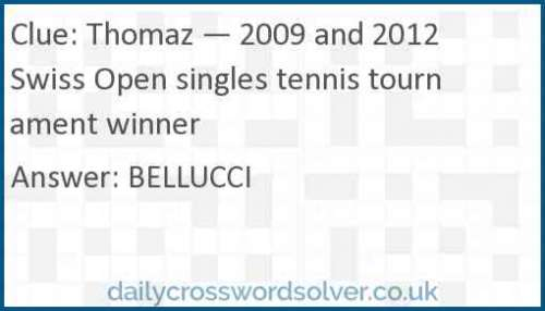 Thomaz — 2009 and 2012 Swiss Open singles tennis tournament winner crossword answer