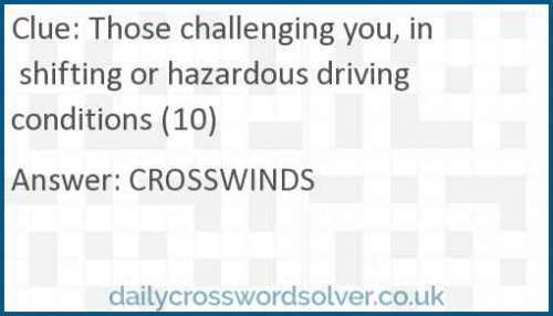 Those challenging you, in shifting or hazardous driving conditions (10) crossword answer