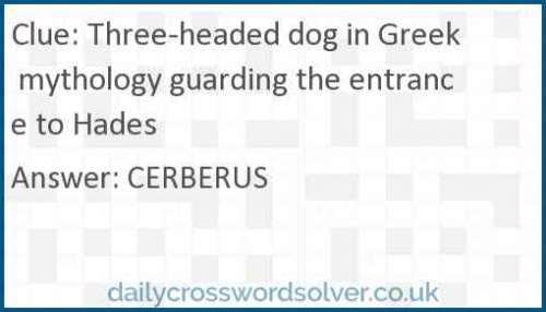 Three-headed dog in Greek mythology guarding the entrance to Hades crossword answer