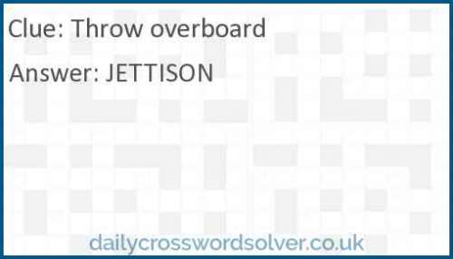Throw overboard crossword answer