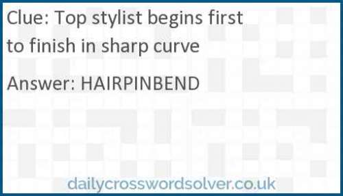 Top stylist begins first to finish in sharp curve crossword answer