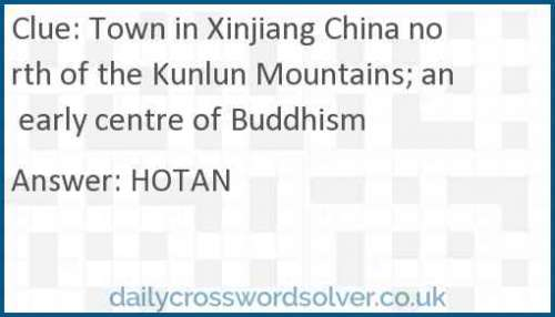 Town in Xinjiang China north of the Kunlun Mountains; an early centre of Buddhism crossword answer
