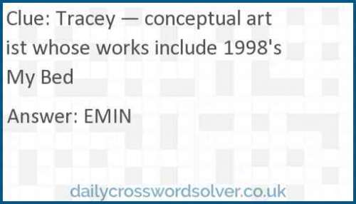 Tracey — conceptual artist whose works include 1998's My Bed crossword answer