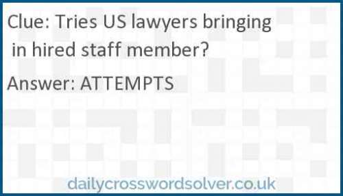 Tries US lawyers bringing in hired staff member? crossword answer