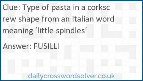 Type of pasta in a corkscrew shape from an Italian word meaning 'little spindles' crossword answer