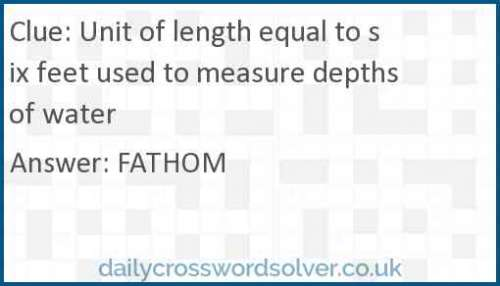 Unit of length equal to six feet used to measure depths of water crossword answer