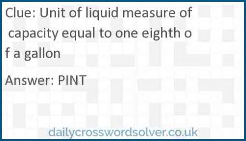 Unit of liquid measure of capacity equal to one eighth of a gallon crossword answer