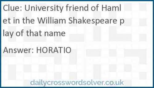 University friend of Hamlet in the William Shakespeare play of that name crossword answer