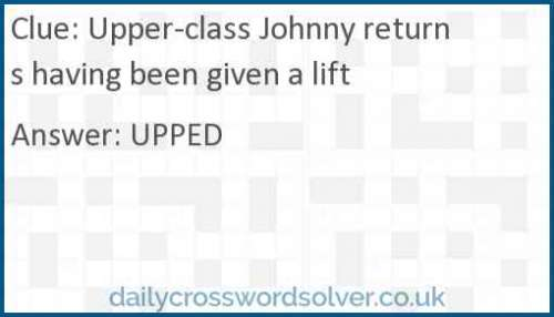 Upper-class Johnny returns having been given a lift crossword answer