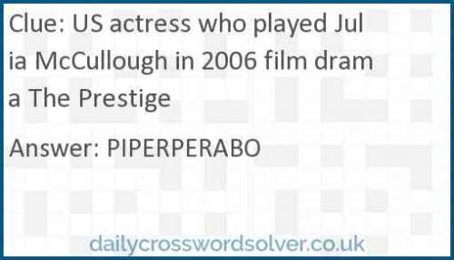 US actress who played Julia McCullough in 2006 film drama The Prestige crossword answer