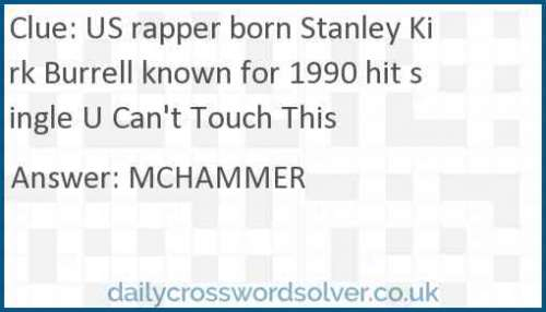 US rapper born Stanley Kirk Burrell known for 1990 hit single U Can't Touch This crossword answer