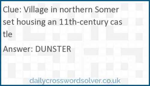 Village in northern Somerset housing an 11th-century castle crossword answer