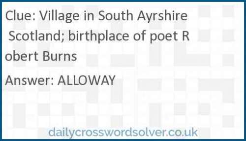 Village in South Ayrshire Scotland; birthplace of poet Robert Burns crossword answer