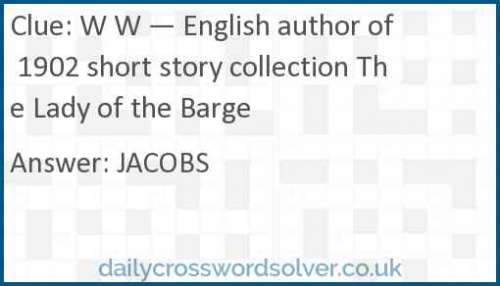 W W — English author of 1902 short story collection The Lady of the Barge crossword answer